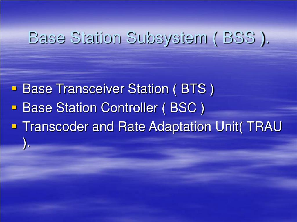 Base Station Subsystem ( BSS ).