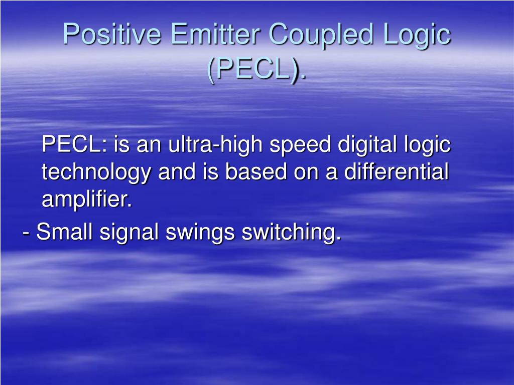 Positive Emitter Coupled Logic (PECL).