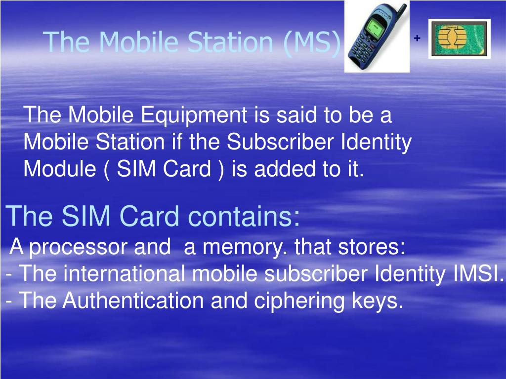 The Mobile Station (MS)
