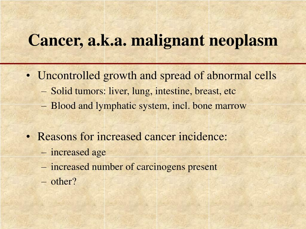 Cancer, a.k.a. malignant neoplasm