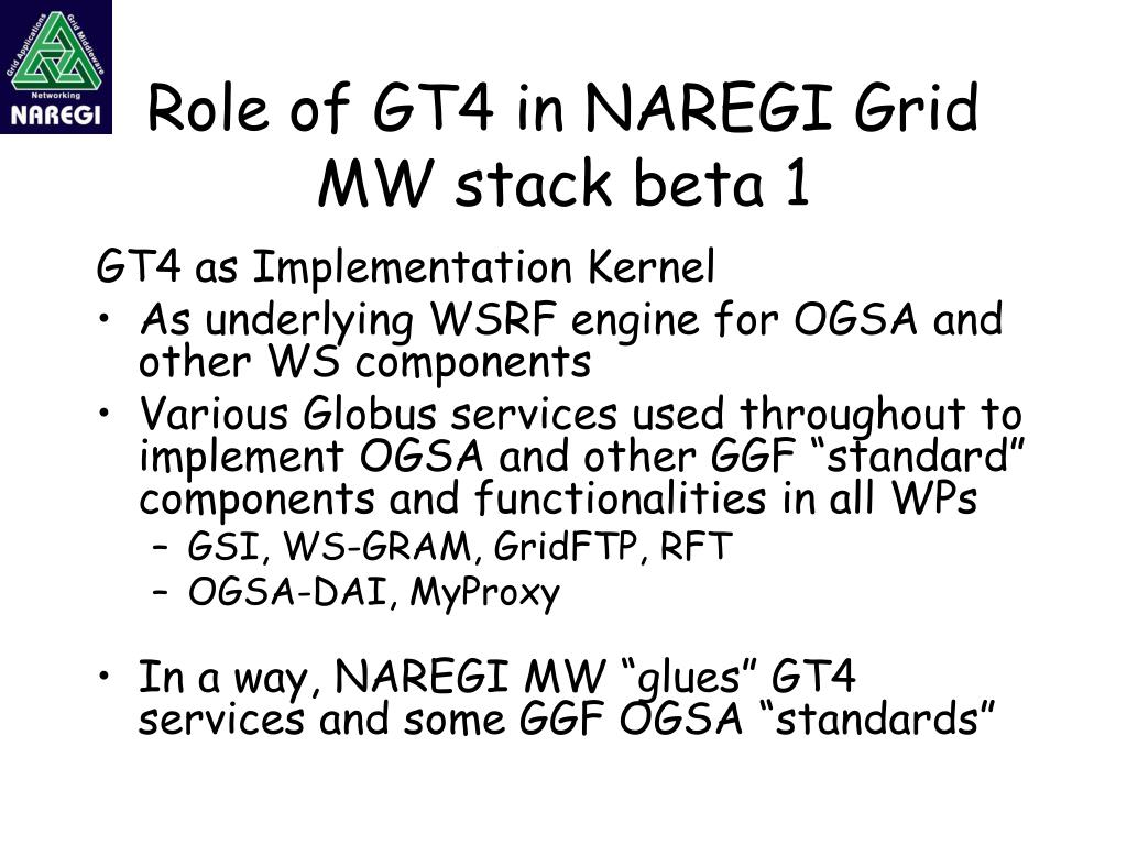 Role of GT4 in NAREGI Grid MW stack beta 1