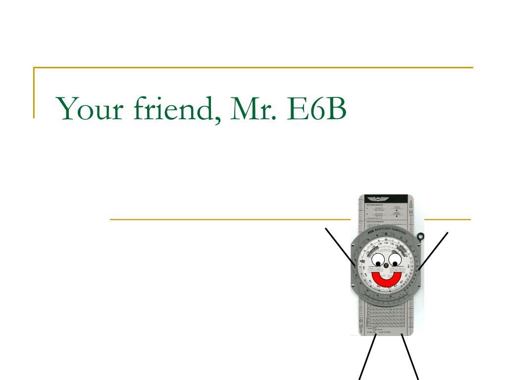 your friend mr e6b