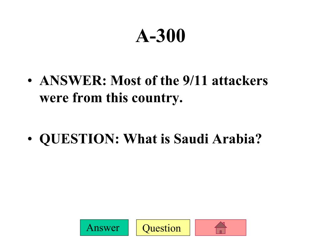 ANSWER: Most of the 9/11 attackers were from this country.