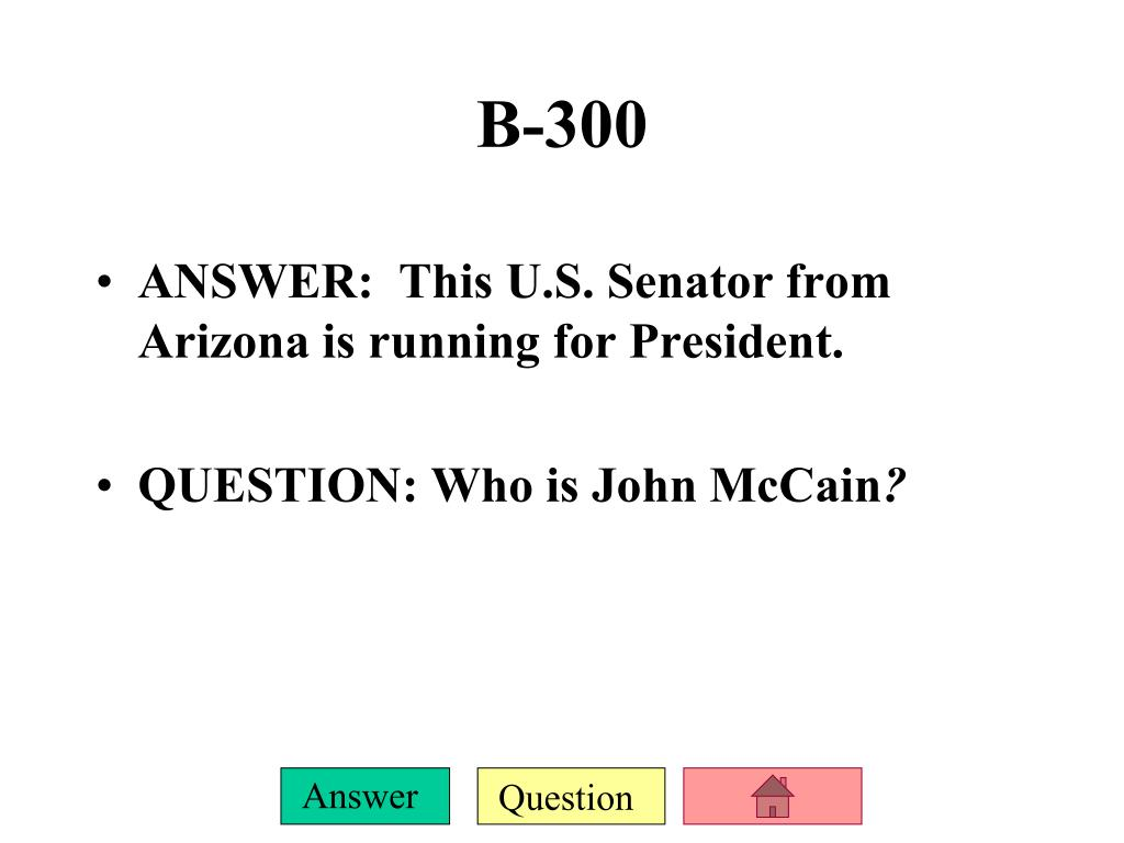 ANSWER:  This U.S. Senator from Arizona is running for President.