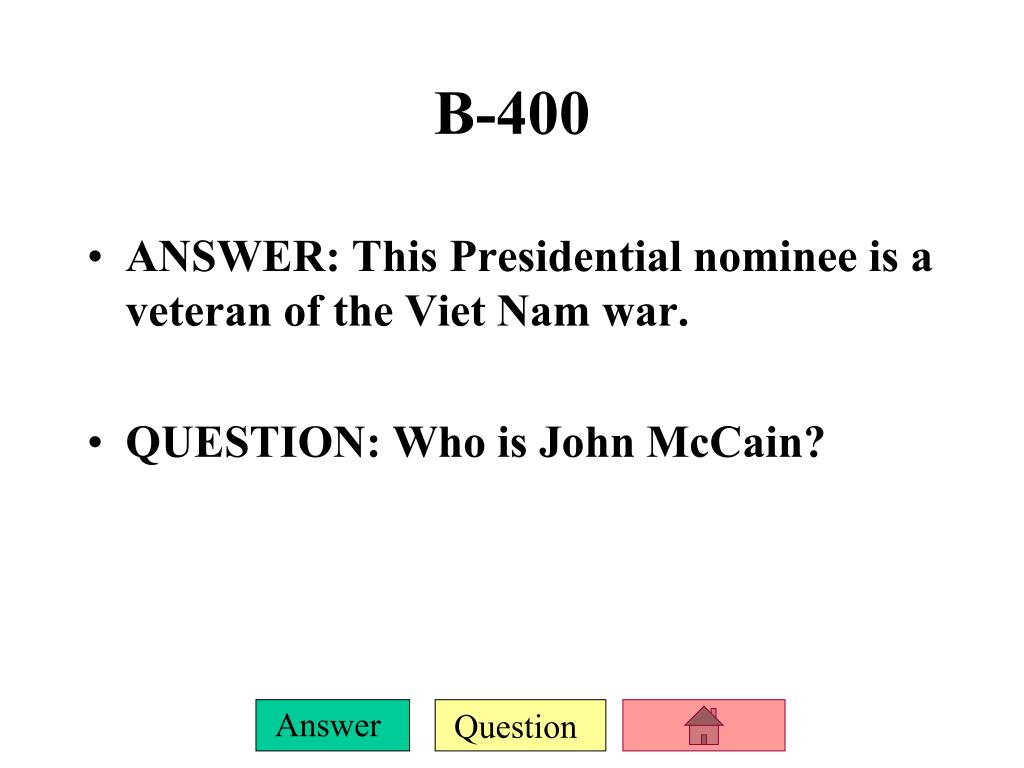 ANSWER: This Presidential nominee is a veteran of the Viet Nam war.