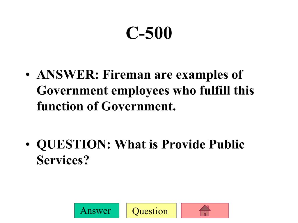 ANSWER: Fireman are examples of Government employees who fulfill this function of Government.