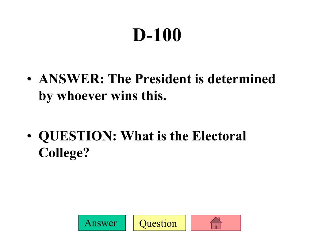 ANSWER: The President is determined by whoever wins this.