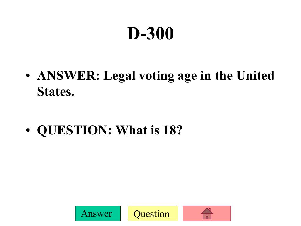 ANSWER: Legal voting age in the United States.