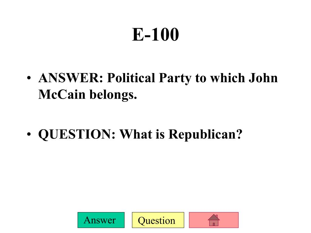 ANSWER: Political Party to which John McCain belongs.