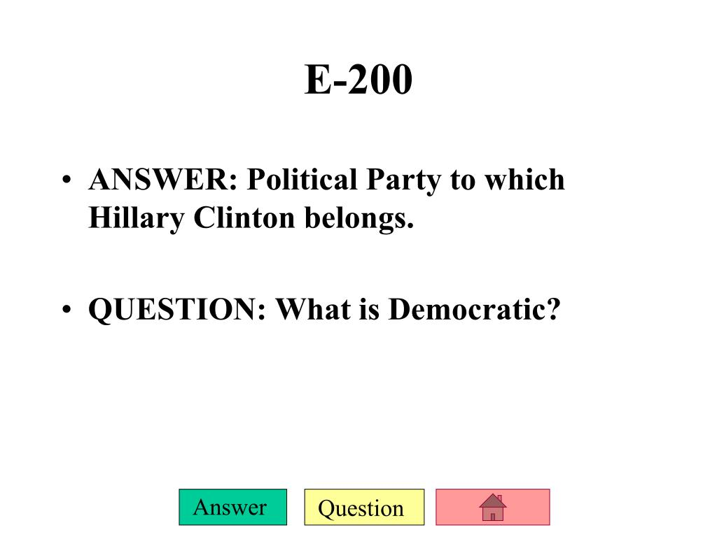 ANSWER: Political Party to which Hillary Clinton belongs.