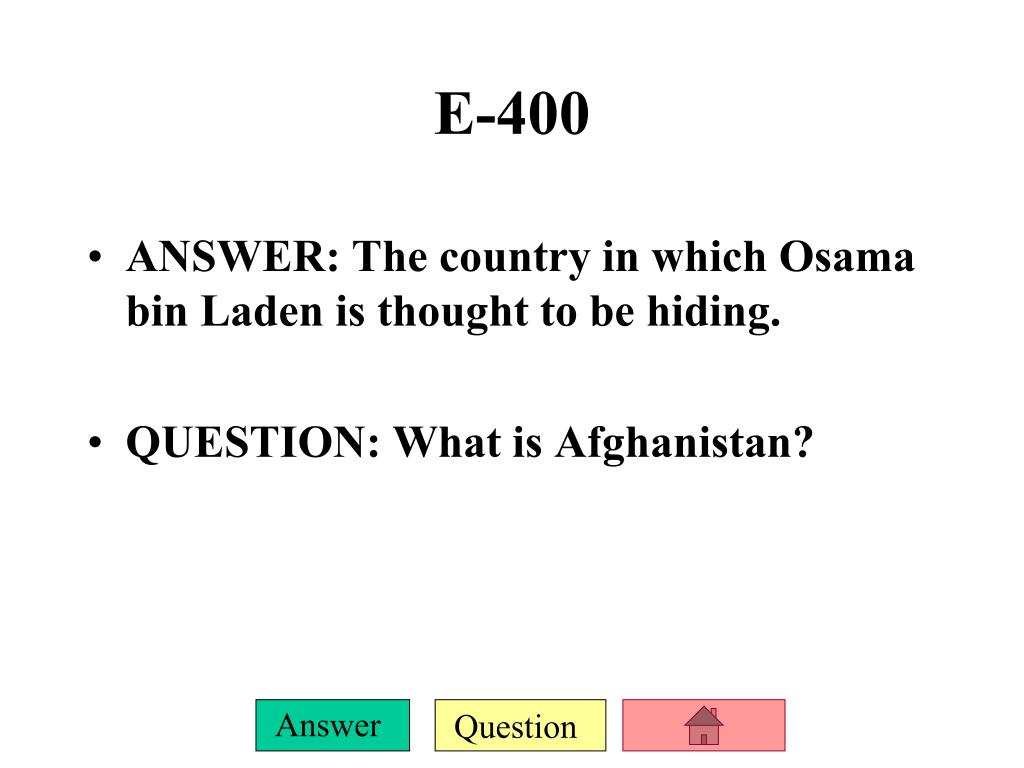 ANSWER: The country in which Osama bin Laden is thought to be hiding.