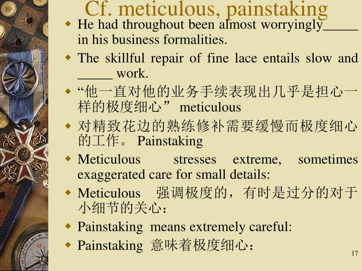 Cf. meticulous, painstaking