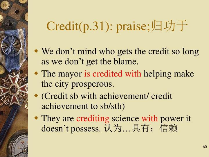 Credit(p.31): praise;