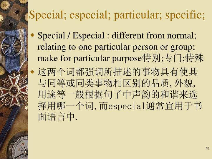 Special; especial; particular; specific;