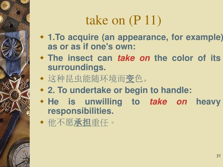 take on (P 11)