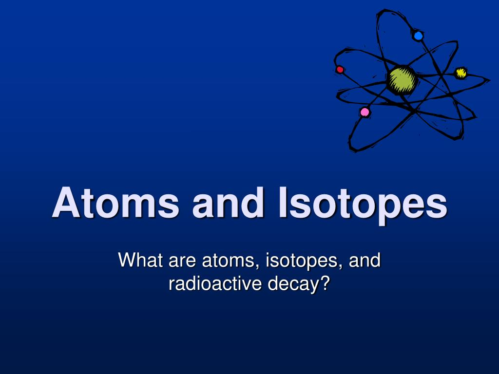 Atoms and Isotopes