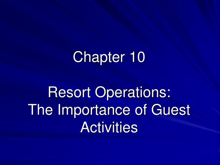 Chapter 10 resort operations the importance of guest activities