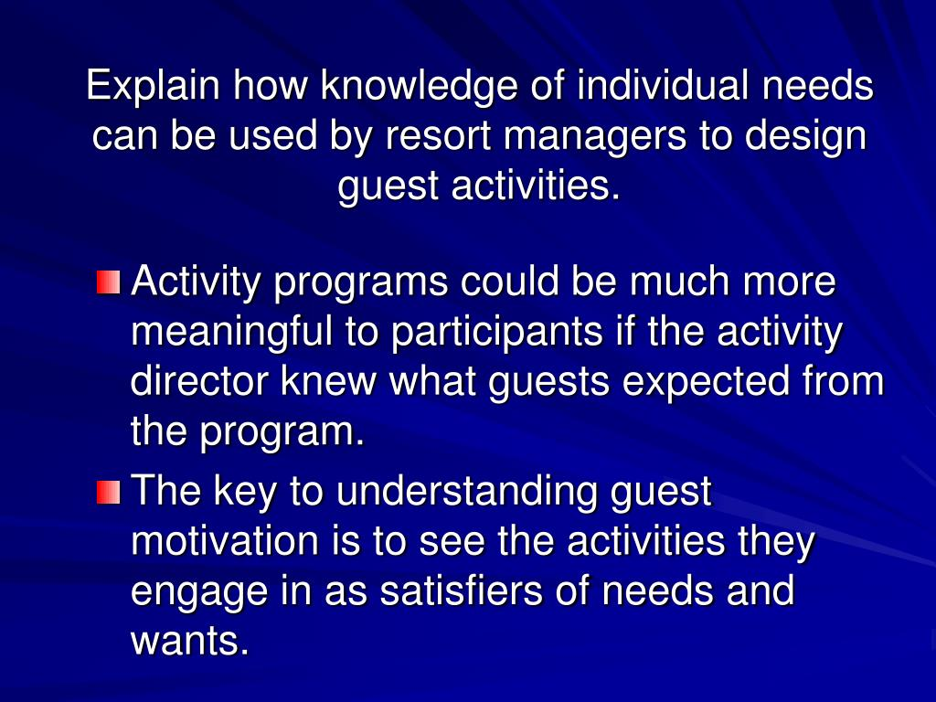 Explain how knowledge of individual needs can be used by resort managers to design guest activities.