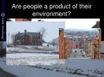 are people a product of their environment