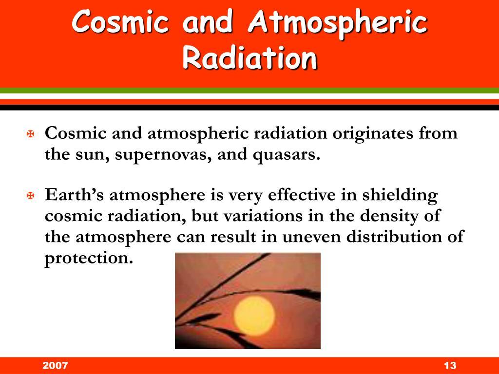 Cosmic and atmospheric radiation originates from the sun, supernovas, and quasars.