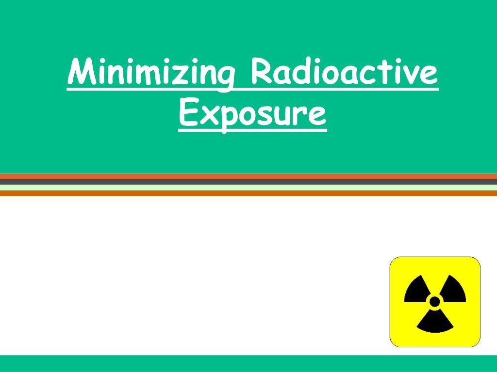 Minimizing Radioactive