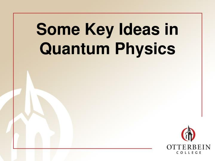 Some key ideas in quantum physics l.jpg