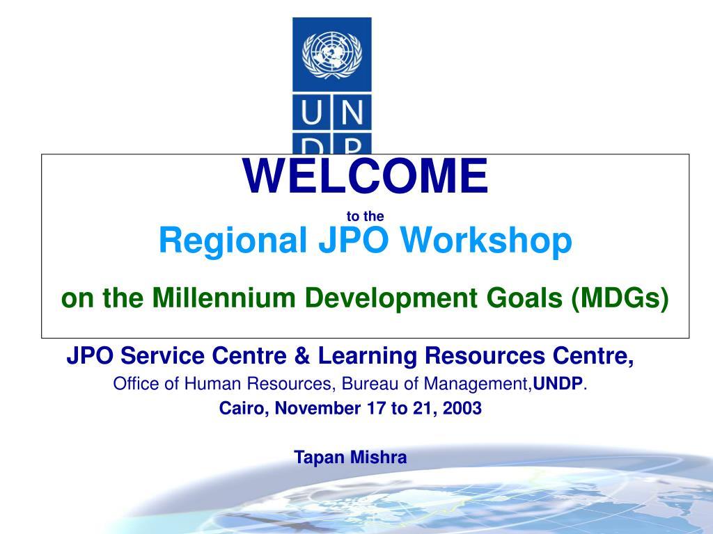 welcome to the regional jpo workshop on the millennium development goals mdgs