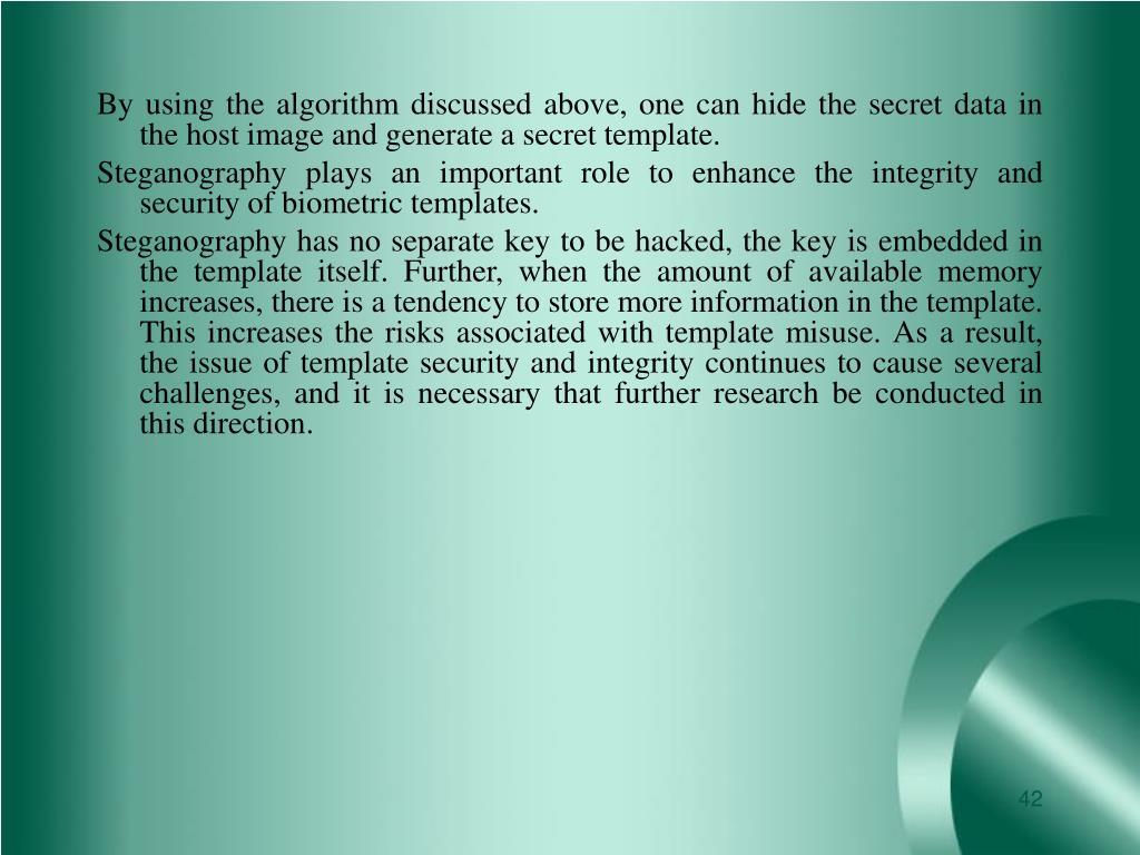 By using the algorithm discussed above, one can hide the secret data in the host image and generate a secret template.