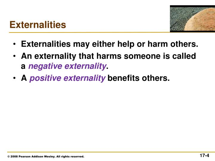 Externalities may either help or harm others.