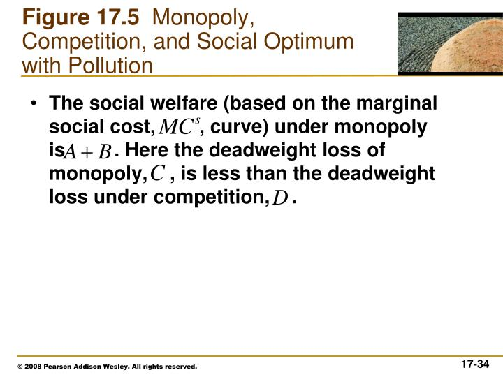 The social welfare (based on the marginal social cost,        , curve) under monopoly is         . Here the deadweight loss of monopoly,    , is less than the deadweight loss under competition,    .