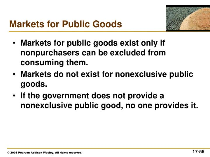 Markets for public goods exist only if nonpurchasers can be excluded from consuming them.