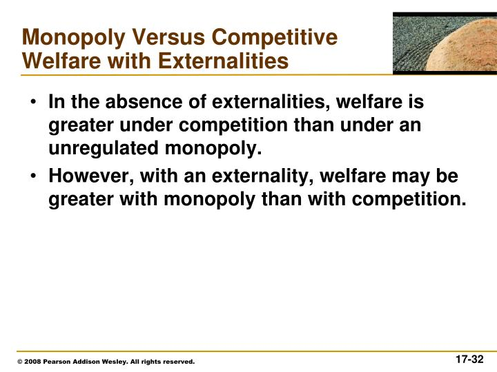 In the absence of externalities, welfare is greater under competition than under an unregulated monopoly.