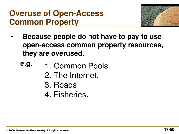 Because people do not have to pay to use open-access common property resources, they are overused.