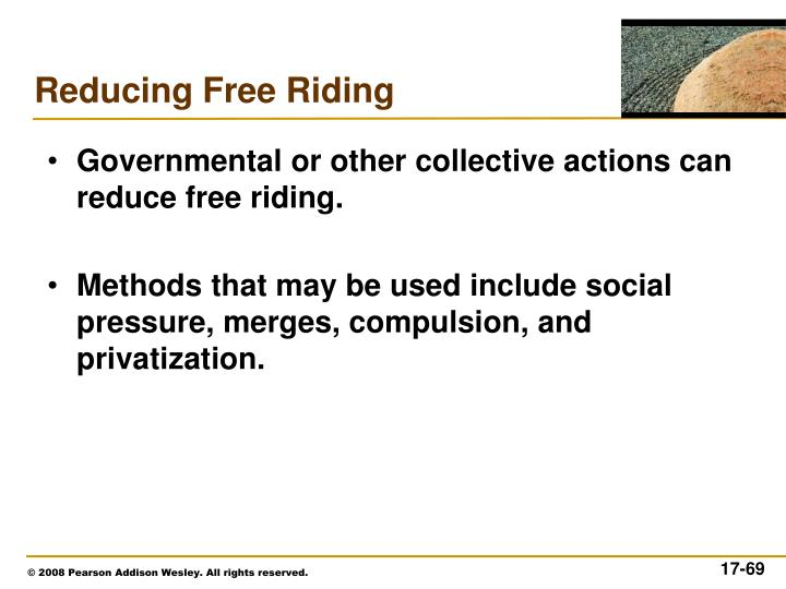 Governmental or other collective actions can reduce free riding.