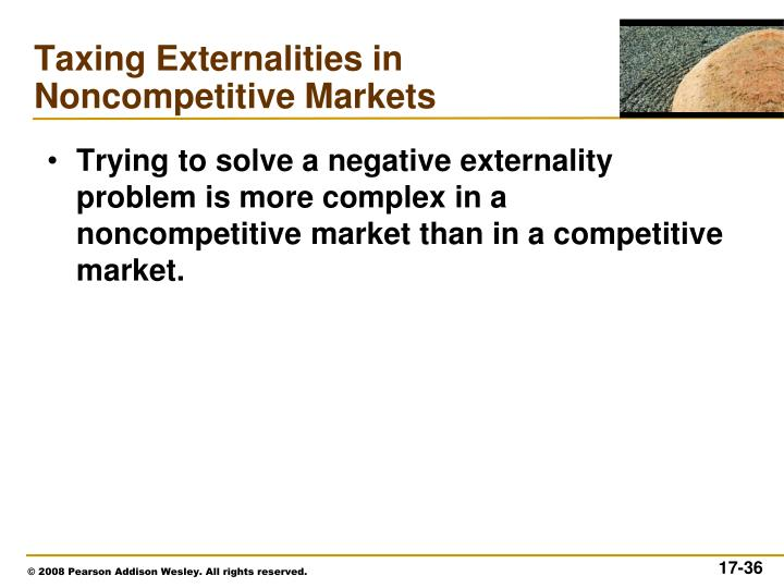 Trying to solve a negative externality problem is more complex in a noncompetitive market than in a competitive market.