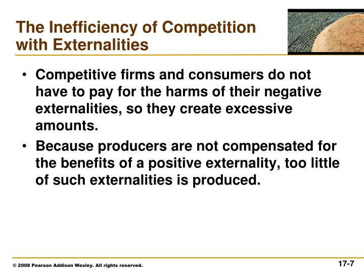 Competitive firms and consumers do not have to pay for the harms of their negative externalities, so they create excessive amounts.