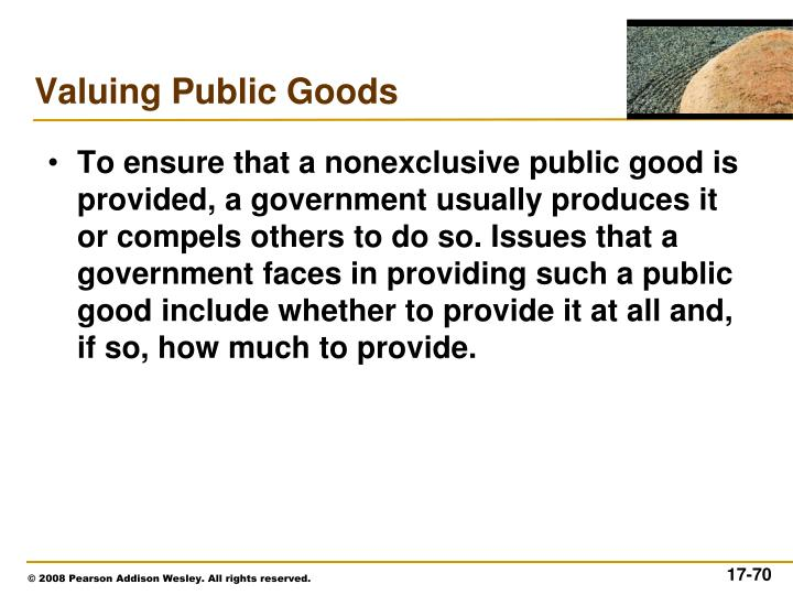 To ensure that a nonexclusive public good is provided, a government usually produces it or compels others to do so. Issues that a government faces in providing such a public good include whether to provide it at all and, if so, how much to provide.