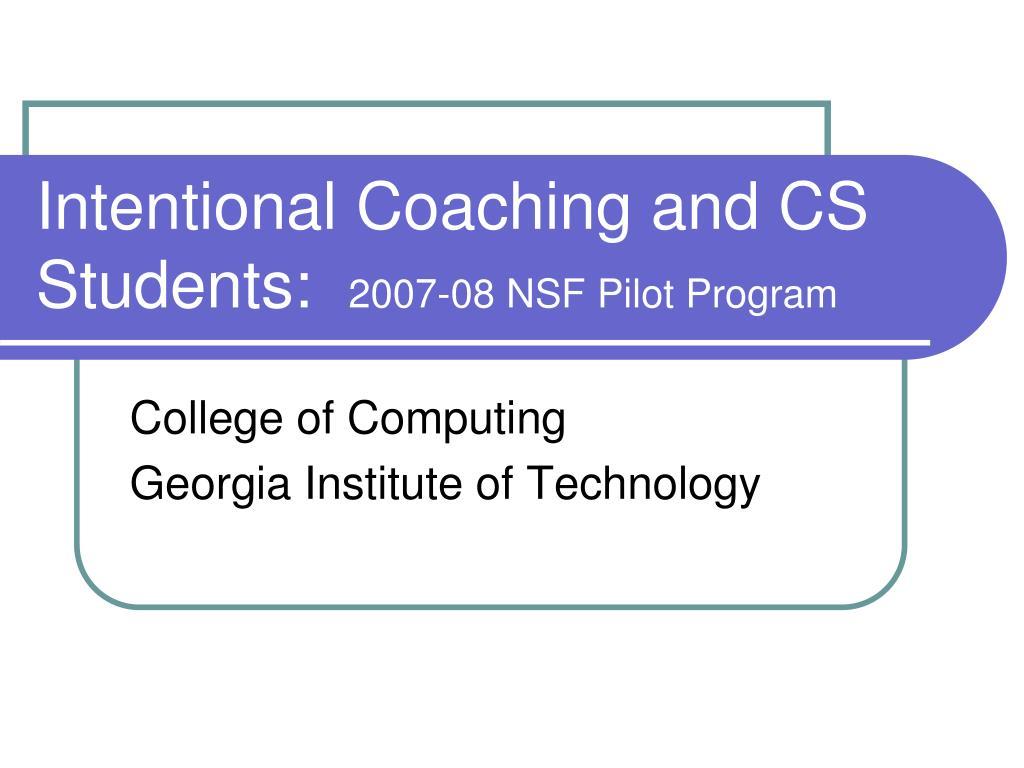 intentional coaching and cs students 2007 08 nsf pilot program