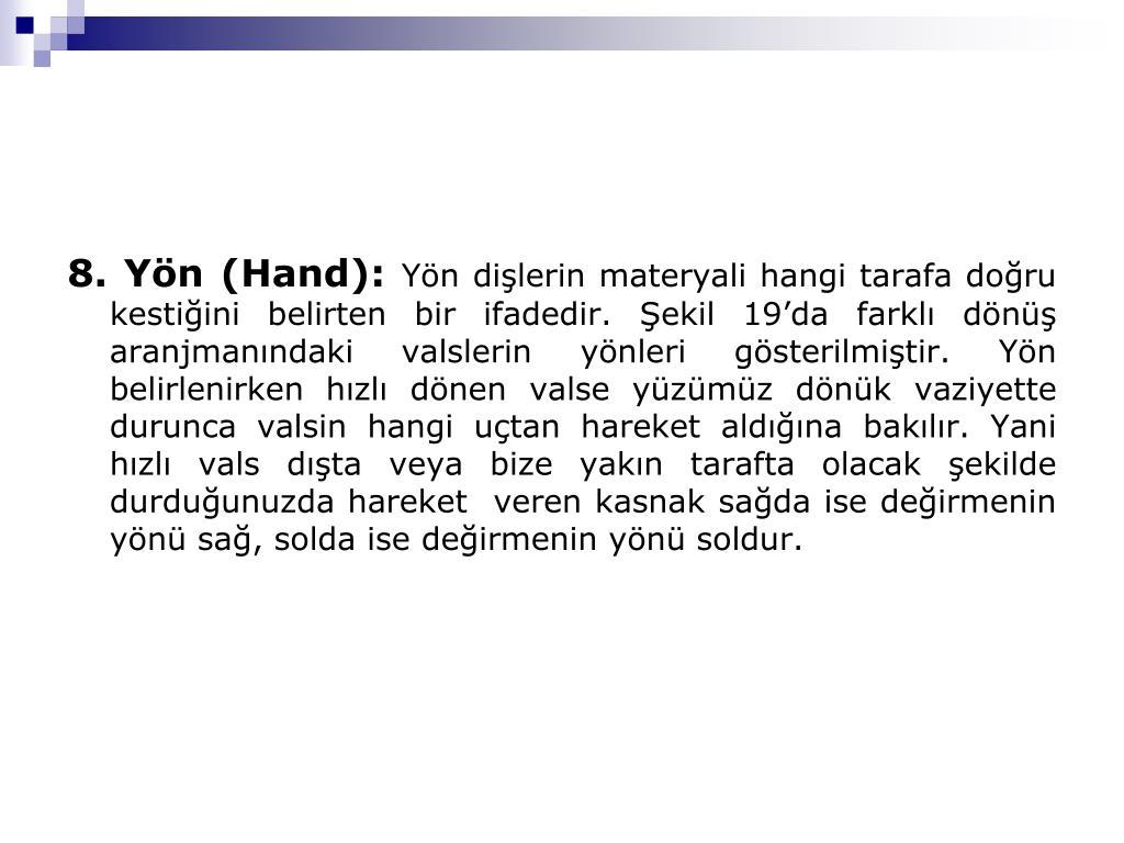 8. Yön (Hand):