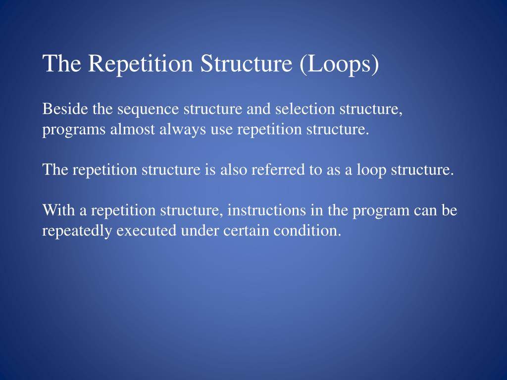 The Repetition Structure (Loops)