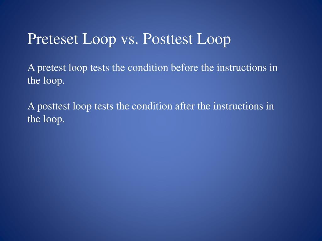 Preteset Loop vs. Posttest Loop