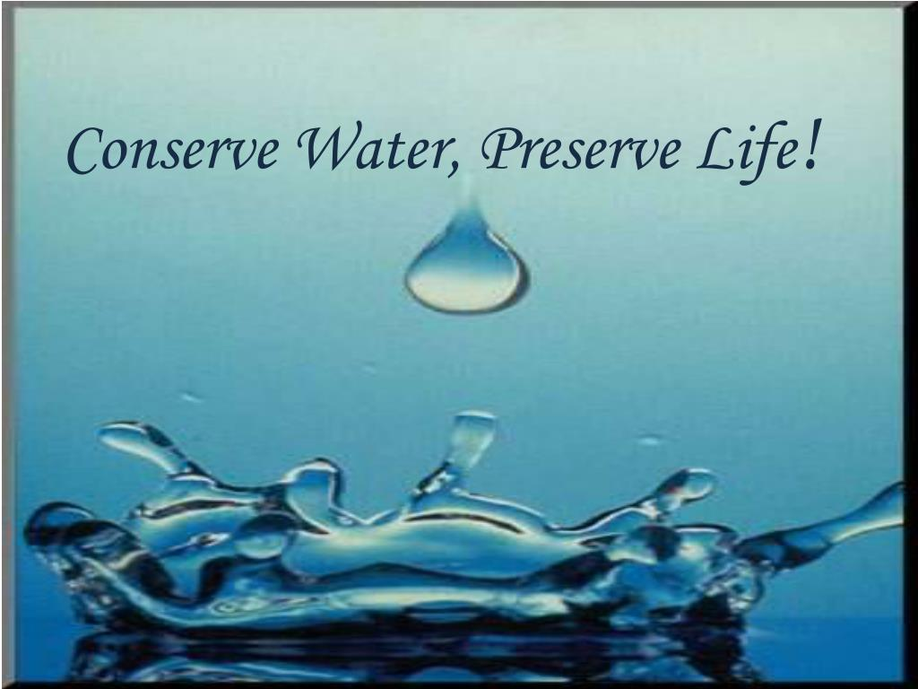 conserve water preserve life