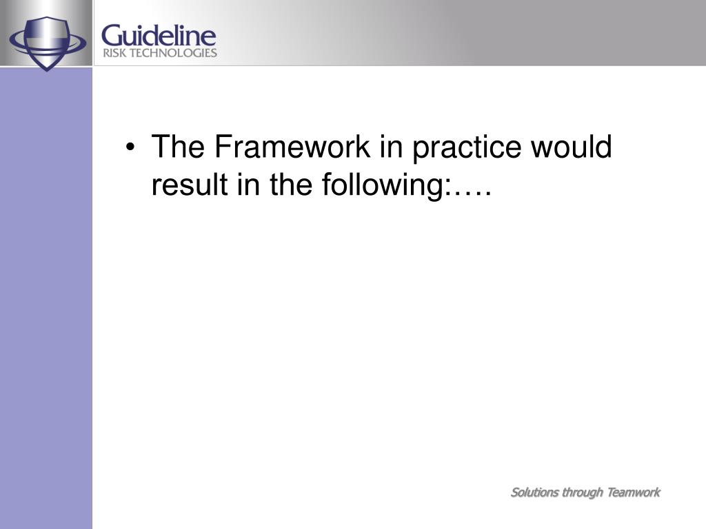 The Framework in practice would result in the following:….
