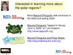 interested in learning more about the polar regions