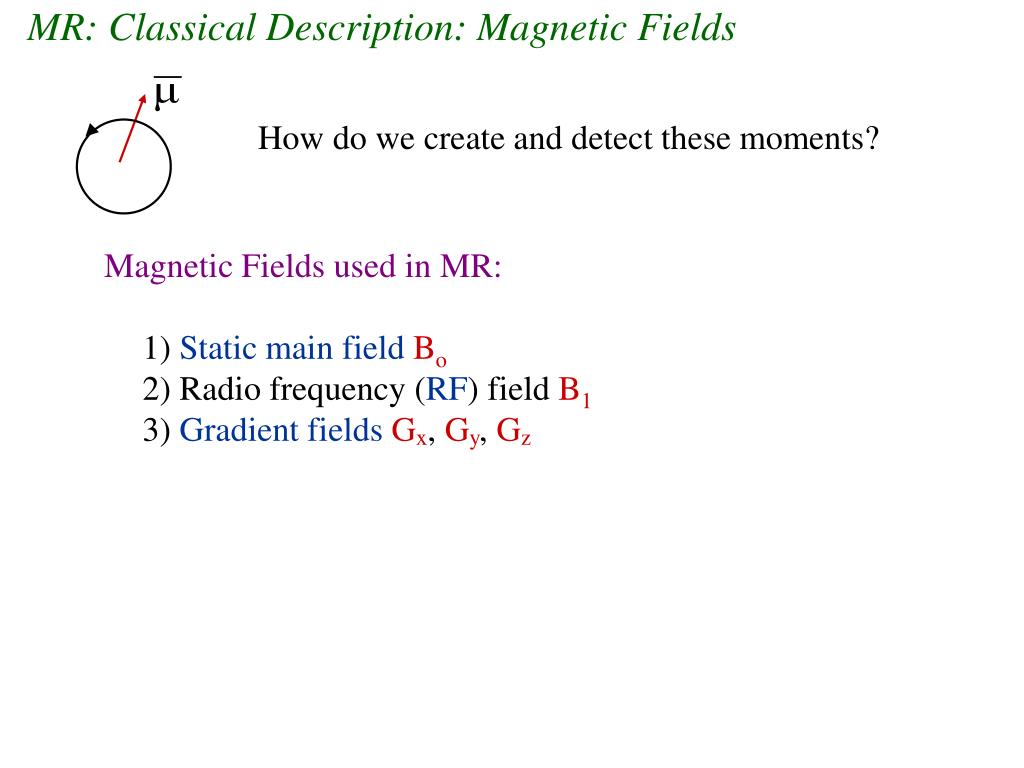MR: Classical Description: Magnetic Fields