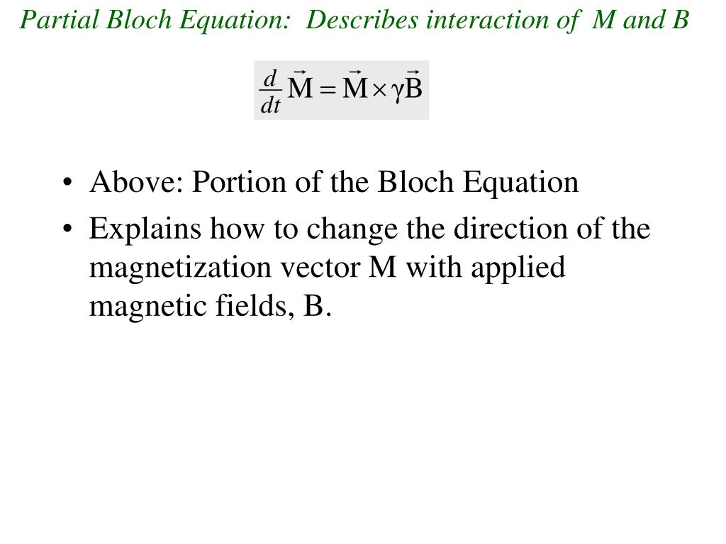 Partial Bloch Equation:  Describes interaction of  M and B