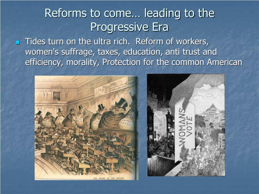 Reforms to come… leading to the Progressive Era