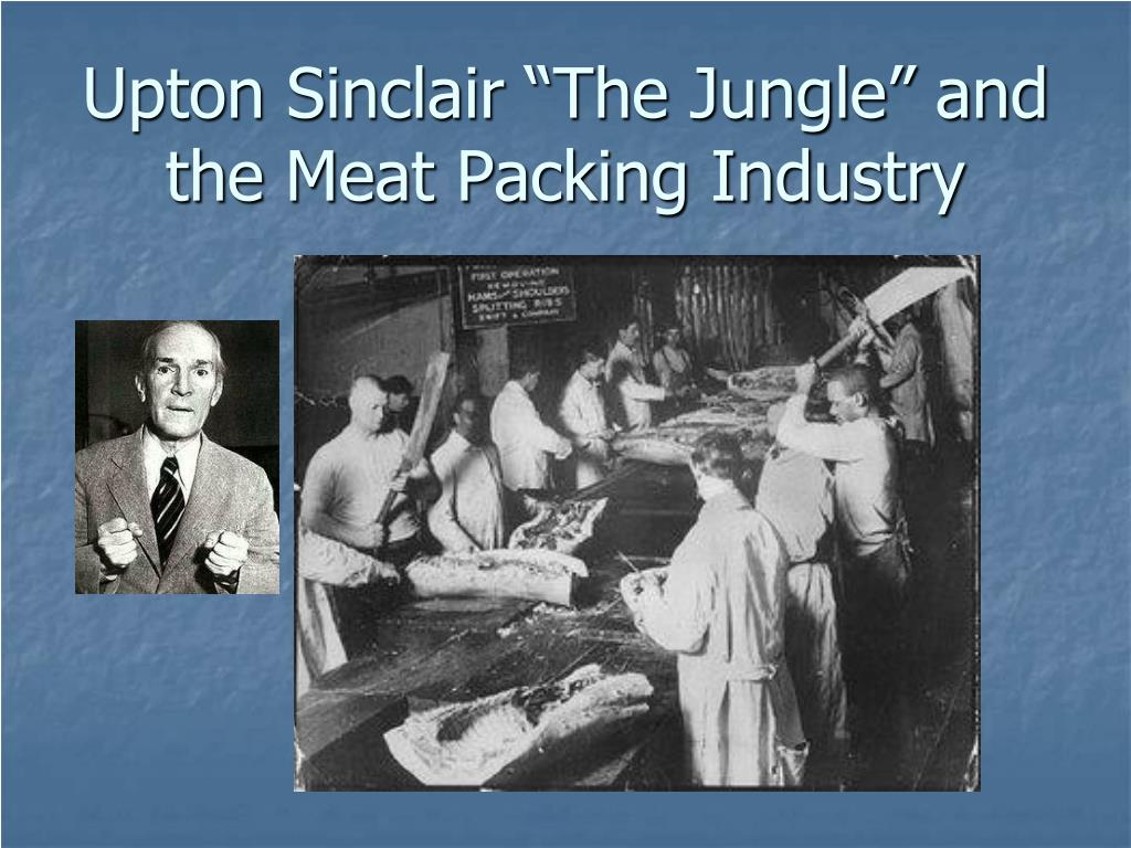 "Upton Sinclair ""The Jungle"" and the Meat Packing Industry"