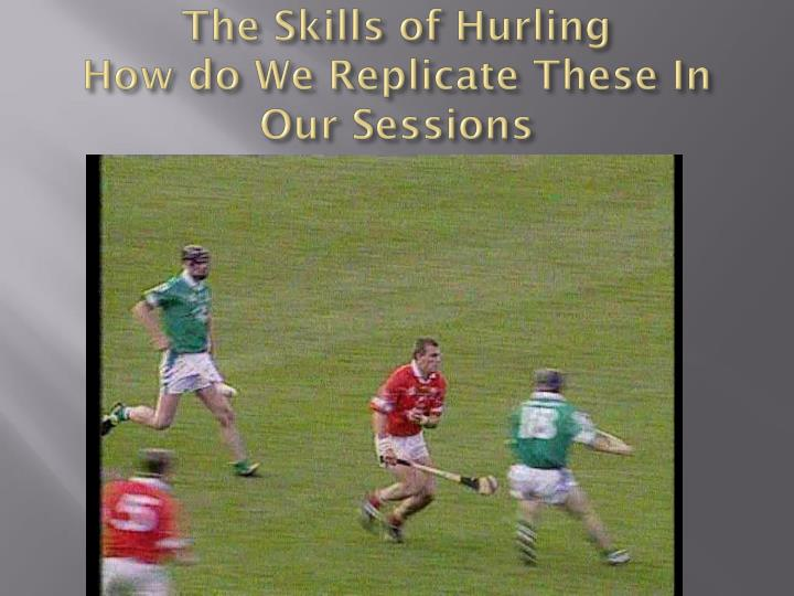 The skills of hurling how do we replicate these in our sessions l.jpg