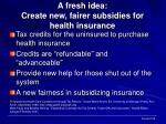 a fresh idea create new fairer subsidies for health insurance